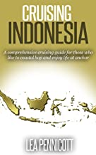 Cruising Indonesia: A comprehensive cruising guide for those who like to coastal hop and enjoy life at anchor