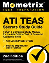 ATI TEAS Secrets Study Guide: TEAS 6 Complete Study Manual, Full-Length Practice Tests, Review Video Tutorials for the 6th Edition Test of Essential Academic Skills: [2nd Edition]