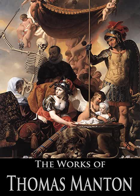 The Works of Thomas Manton: The Transfiguration of Christ, The Temptation of Christ, A Practical Exposition of the Lord's Prayer, The Description, Rise, ... Active Table of Contents) (English Edition)
