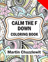Calm the F Down Coloring Book: Adult Coloring Books: Stress Relieving Designs, Paisley Patterns, Mandalas, and Zentangle Animals