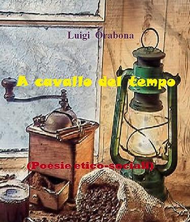 A cavallo del tempo: (Poesie etico-sociali) (Il poema dellesistenza Vol. 1)