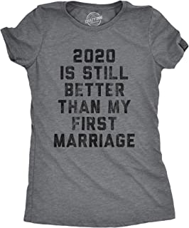 Womens 2020 Is Still Better Than My First Marriage Tshirt Funny Quarantine Graphic Tee