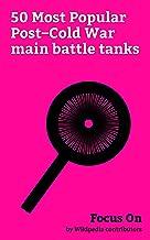 Focus On: 50 Most Popular Post–Cold War main battle tanks: T-14 Armata, T-90, M60 Patton, Challenger 2, M48 Patton, Merkava, T-80, K2 Black Panther, Altay (tank), Type 99 Tank, etc. (English Edition)