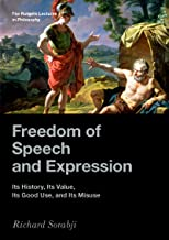 Freedom of Speech and Expression: Its History, Its Value, Its Good Use, and Its Misuse (The Rutgers Lectures in Philosoph...