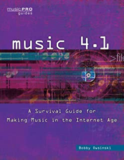 Music 4.1: A Survival Guide for Making Music in the Internet Age (Music Pro Guides)