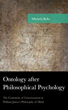 Ontology after Philosophical Psychology: The Continuity of Consciousness in William James's Philosophy of Mind (American Philosophy Series)