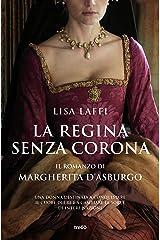 La regina senza corona: Il romanzo di Margherita d'Asburgo Formato Kindle