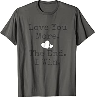 Funny Love You More The End I Win Valentine's T-shirt