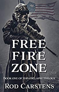 Free Fire Zone: The Collapse Trilogy A Post-Apocalyptic Thriller- Book 1
