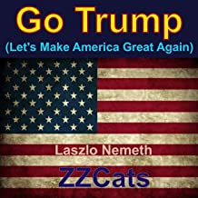 Go Trump (Let's Make America Great Again) [feat. Zzcats]