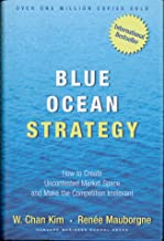 By W. Chan Kim - Blue Ocean Strategy: How To Create Uncontested Market Space And Make The Competition Irrelevant (12.2.2004)