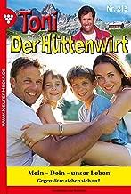 Toni der Hüttenwirt 213 – Heimatroman: Mein – Dein – unser Leben (German Edition)