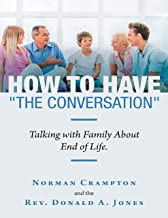 "How to Have ""the Conversation"": Talking With Family About End of Life."