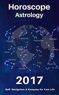 Personal Horoscopes & Astrology 2017: The Complete Guide from Universe For all Signs (The Secret form Fate in Zodiac Book 0)