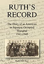 Ruth's Record: The Diary of an American in Japanese-occupied Shanghai 1941-45 (China History)