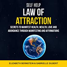 Self Help: Law of Attraction: Secrets to Manifest Health, Wealth, Love and Abundance Through Manifesting and Affirmations
