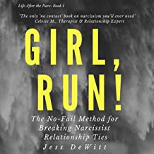 Girl, Run!: The No-Fail Method for Breaking Narcissist Relationship Ties: Life After the Narc, Book 1