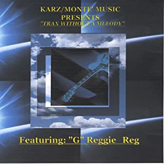 Karz/Monte' Music Presents Trax Without a Melody Featuring G Reggie-Reg