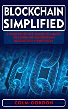 Blockchain Simplified : A Comprehensive Beginner's Guide to Learn and Understand Blockchain Technology