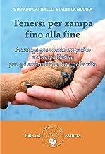 Tenersi per zampa fino alla fine: Accompagnamento empatico e cure palliative per gli animali alla fine della vita (Italian...