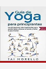 Yoga: Guía Completa Para Principiantes: Las 63 Posturas más Importantes para Perder Peso, Eliminar el Estrés y Hallar la Paz Interior (Spanish Edition) Kindle Edition