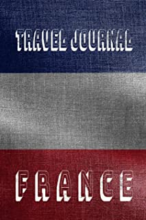 Travel Journal France: Blank Lined Travel Journal. Pretty Lined Notebook & Diary For Writing And Note Taking For Traveler...