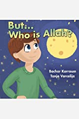 But...Who is Allah?: (Muslim books for children) (Islamic books for kids) Kindle Edition