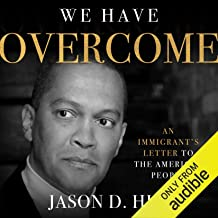 We Have Overcome: An Immigrant's Letter to the American People