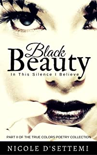 Black Beauty: In This Silence, I Believe (True Colors, Pt. 2)