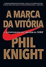 A marca da vitória: A autobiografia do criador da NIKE (Portuguese Edition)