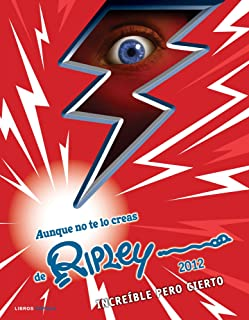Ripley 2012. Aunque usted no lo crea (Spanish Edition)