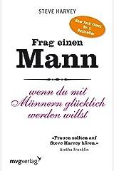 Frag einen Mann: Wenn du mit Männern glücklich werden willst (German Edition) Kindle Edition