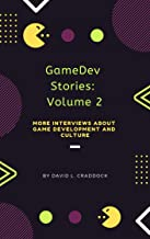 GameDev Stories: Volume 2: More Interviews About Game Development and Culture (English Edition)