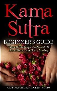 Kama Sutra: Kama Sutra Beginner's Guide, Master the Art of Kama Sutra Love Making!