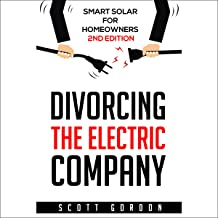Divorcing the Electric Company: Smart Solar for Homeowners, 2nd Edition