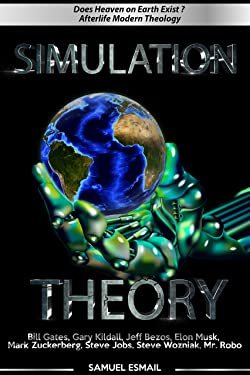 Simulation Theory   Does Heaven on Earth Exist ? New Thought   Afterlife   Modern Theology: Bill Gates, Gary Kildall, Jeff Bezos, Elon Musk, Mark Zuckerberg, Steve Jobs, Steve Wozniak, Westworld Sim