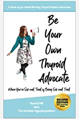 Be Your Own Thyroid Advocate: When You're Sick and Tired of Being Sick and Tired Kindle Edition