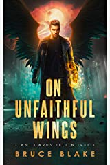On Unfaithful Wings: An Icarus Fell Dark Urban Fantasy (Icarus Fell Urban Fantasy Series Book 1) Kindle Edition