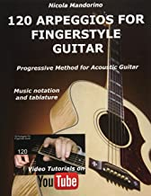 120 ARPEGGIOS For FINGERSTYLE GUITAR: Easy and progressive acoustic guitar method with tablature, musical notation and You...