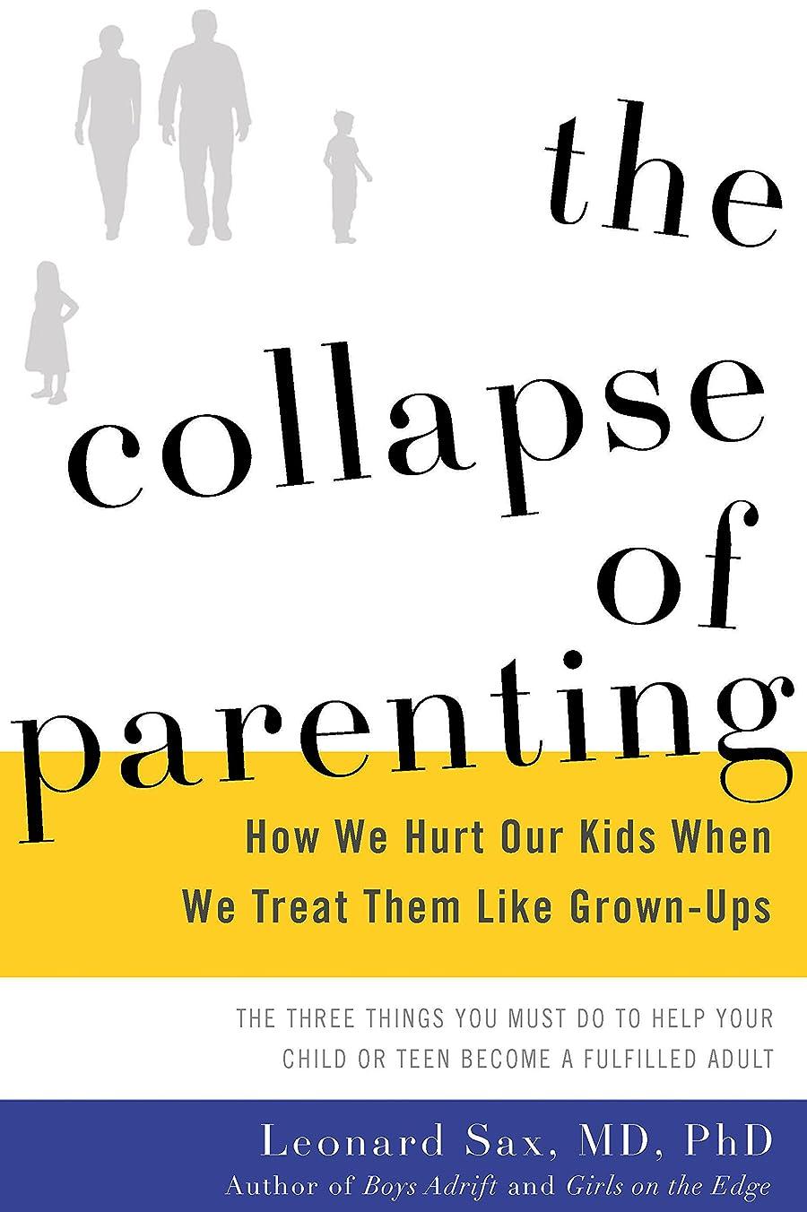 栄光ロビー着飾るThe Collapse of Parenting: How We Hurt Our Kids When We Treat Them Like Grown-Ups (English Edition)