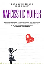 Narcissistic Mother: Relationship between a Narcissist Mother with Personality Disorder and her Daughter. How to Handle the Recovery after Emotional Abuse in your Family. Father's and Children Role.