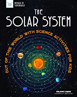 The Solar System: Out of This World with Science Activities for Kids (Build It Yourself)