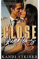 Close Quarters: A Billionaire Romance Kindle Edition