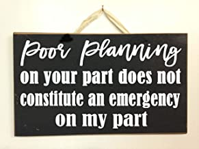 Best your failure to plan is not my emergency Reviews