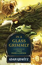 In a Glass Grimmly (A Tale Dark & Grimm Book 2)