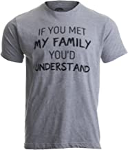 If You met My Family, You'd Understand   Funny Family Humor Unisex T-Shirt