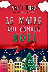 Le maire qui annula Noël: Un court polar cosy, drôle et réconfortant (Les enquêtes de Julie) Format Kindle