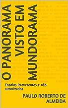 O panorama visto em Mundorama: Ensaios irreverentes e não autorizados (Pensamento Político Livro 7)