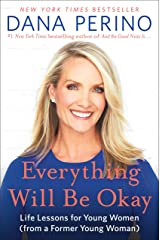 Everything Will Be Okay: Life Lessons for Young Women (from a Former Young Woman) Kindle Edition
