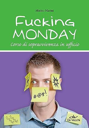 Fucking Monday: Corso di sopravvivenza in ufficio